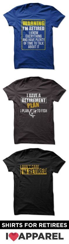 Shirts for retirees. Check out entire of collection of retired shirts.