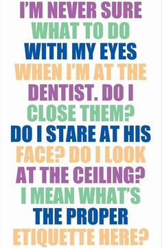 lol next time someone goes to the dentist I dare them to look their dentist in the eye for at least 2 min Funny Shit, The Funny, Hilarious, Funny Stuff, Dental Humor, Braces Humor, Dental Hygiene, Lol So True, Thing 1