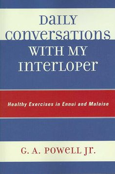 Daily Conversations with my Interloper: Healthy Exercises in Ennui and Malaise
