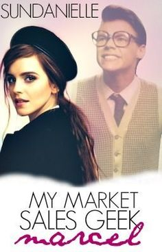 My Market Sales Geek Marcel (Completed) - My Market Sales Geek Marcel #wattpad #teen-fiction