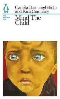 Mind the Child by Camila Batmanghelidjh