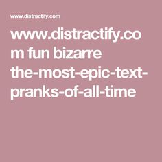 www.distractify.com fun bizarre the-most-epic-text-pranks-of-all-time