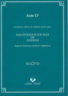 Magistrados locales de Hispania : aspectos históricos, jurídicos, lingüísticos / Estíbaliz Ortiz de Urbina Álava (ed.). - Vitoria- Gasteiz : Universidad del País Vasco, 2013