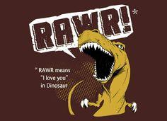 """Rawr! RAWR means """"I love you"""" in dinosaur"""
