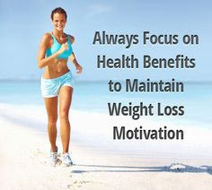 This article provides a point of view about focusing on health benefits to help you maintain weight loss motivation.