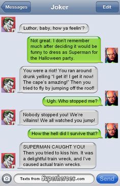 Luthor and Joker. He tried to kiss superman XD XD XD XD