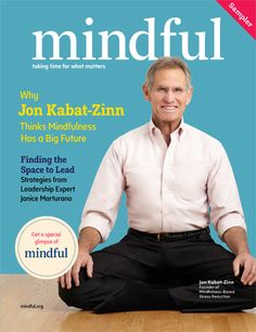 """This Mindful magazine sampler takes you deeper into the practices and people mentioned in TIME's cover story, """"The Mindful Revolution""""--from feature stories on Congressman Tim Ryan and mindfulness pioneer Jon Kabat-Zinn to guided mindfulness practices for the workplace and every day."""