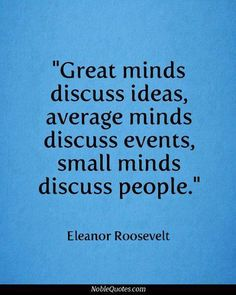 Small minds discuss people-gossiping and/or making fun of people=unkind