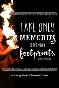 """Travel Quote: """"Take only memories, leave only footprints."""" - Chief Seattle  Photo: Polynesian Fire Dancer in Hawaii"""