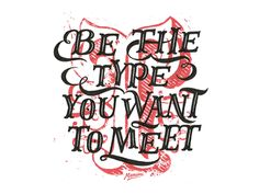 Be the type you want to meet by Gustavo Mancini