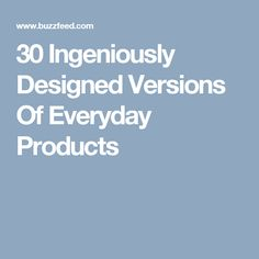 30 Ingeniously Designed Versions Of Everyday Products