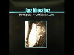 Jazz Liberatorz ft. T.Love - Force Be With You
