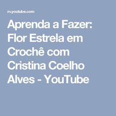 Aprenda a Fazer: Flor Estrela em Crochê com Cristina Coelho Alves - YouTube