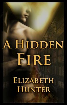 A Hidden Fire by Elizabeth Hunter. 4 stars. Vampire librarian series. Great vampire mythology tied to the elements & wonderful mystery component. Strong characters. books read 2012. novel