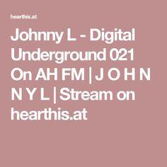Johnny L - Digital Underground 021 On AH FM   J O H N N Y L   Stream on hearthis.at