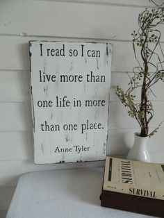 "Inspirational quote sign ""I read so I can live more than one life in more than one place "" Anne Tyler by CountryFolksCreation, $30.00"