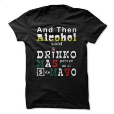 And Then Alcohol Said... - #dress shirts for men #men hoodies. PURCHASE NOW => https://www.sunfrog.com/Holidays/And-Then-Alcohol-Said.html?id=60505
