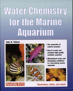 Water Chemistry for the Marine Aquarium - John H. Tullock