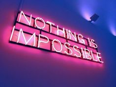 'Nothing is impossible' Neon