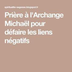 Prière à l'Archange Michaël pour défaire les liens négatifs Worship The Lord, Herbalife, Positive Affirmations, Reiki, Tarot, Zen, Religion, Prayers, Positivity