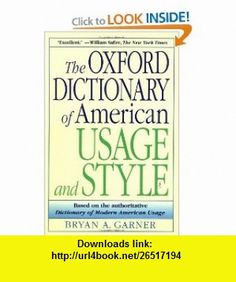 The Oxford Dictionary of American Usage and Style (9780195135084) Bryan A. Garner , ISBN-10: 0195135083  , ISBN-13: 978-0195135084 ,  , tutorials , pdf , ebook , torrent , downloads , rapidshare , filesonic , hotfile , megaupload , fileserve