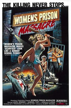 Women's Prison Massacre (1983) Women in prison ------Can very well be the greatest poster ever created