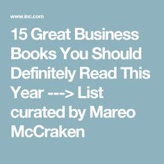 15 Great Business Books You Should Definitely Read This Year ---> List curated by Mareo McCraken