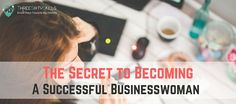 The Secret to Becoming A Successful Businesswoman