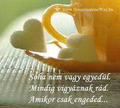 Hálát adok a mai napért. Soha nem vagy egyedül. Mindig vigyáznak rád. Amikor csak engeded... Ha kéred, ha elfogadod, ajándékod a végtelen békesség. A belső béke. Történjen bármi. Így szeretlek, Élet!  Köszönöm. Szeretlek   ⚜ Ho'oponoponoWay Magyarország www.HooponoponoWay.hu