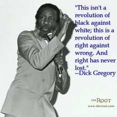 """Best Black History Quotes: Dick Gregory on the Civil Rights Movement """"This isn't a revolution of black against white; this is a revolution of right against wrong. And right has never lost"""" -- Dick Gregory Black History Quotes, Black History Facts, Black History Month, Black Quotes, We Are The World, In This World, Mantra, Dick Gregory, By Any Means Necessary"""