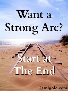 Train tracks ending on a beach with text: Want a Strong Arc? Start at The End