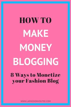 How to Make Money Blogging: 8 Ways to Monetize your Fashion Blog