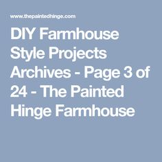 DIY Farmhouse Style Projects Archives - Page 3 of 24 - The Painted Hinge Farmhouse