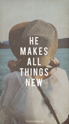 He makes all things new.