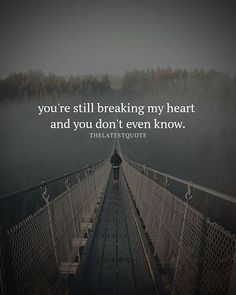 you're still breaking my heart and  you don't even know. . . . #quotes #heartbreak #heartbreakquotes
