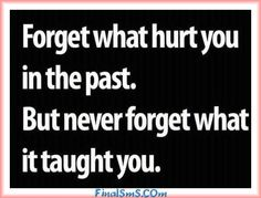 When Friends Hurt You Quotes | ... what hurt you in the past , but never forget what it taught you