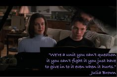 """""""We're a unit, you can't question it you can't fight it. You just have to give in to it, even when it hurts.""""  Julia Brown (Everwood)"""