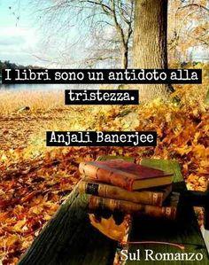 I libri sono un antidoto alla tristezza. E' proprio vero.