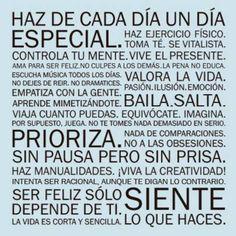 Haz de cada día un día especial. Ser feliz sólo depende de ti. | Frases y citas celebres