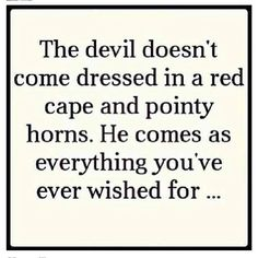 this is so true...the Bible says that the devil is a BEAUTIFUL angel starting in Ezekiel 28:10