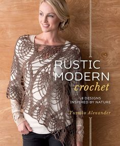 In Rustic Modern Crochet Yumiko Alexander showcases 18 clean, sophisticated crochet designs. Yumiko's garments feature eye-catching construction based on very simple lin