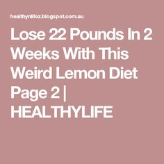 Lose 22 Pounds In 2 Weeks With This Weird Lemon Diet Page 2 | HEALTHYLIFE