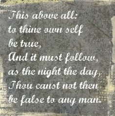 this above all: to thine own self be true...