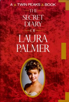 The Secret Diary of Laura Palmer*** the most terrifying book i have ever read >:) BOB-- -