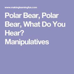 Polar Bear, Polar Bear, What Do You Hear? Manipulatives