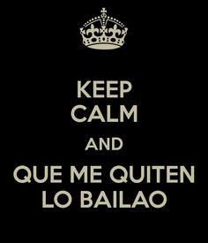 'KEEP CALM AND QUE ME QUITEN LO BAILAO'