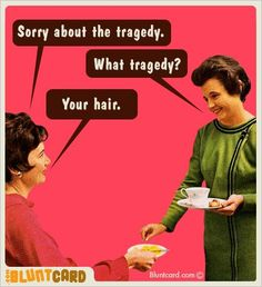 """hahaha some hair styles make me think this.......can you say """"MULLETS"""" ?? lol"""
