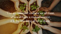 The environment is the one thing all of us share.