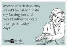 I don't hate my job, just think that this is funny. Work Memes, Work Humor, Work Funnies, Office Humor, Work Sarcasm, Someecards, Funny Cute, Hilarious, Funny Work