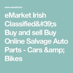 eMarket Irish Classified's Buy and sell Buy Online Salvage Auto Parts  - Cars & Bikes